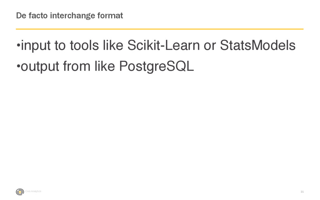 Civis Analytics •input to tools like Scikit-Lea...