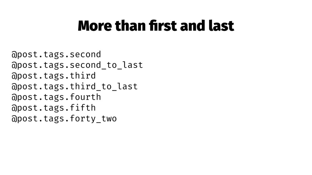 More than first and last @post.tags.second @post...