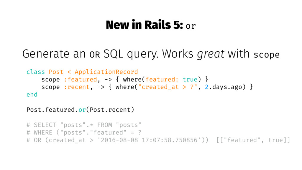 New in Rails 5: or Generate an OR SQL query. Wo...
