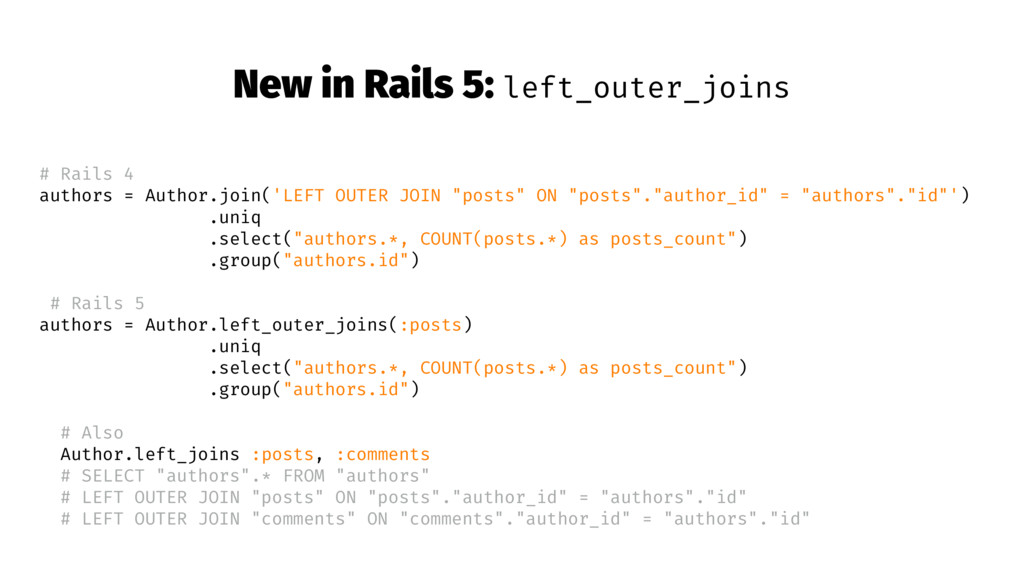New in Rails 5: left_outer_joins # Rails 4 auth...