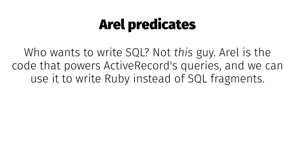 Arel predicates Who wants to write SQL? Not thi...