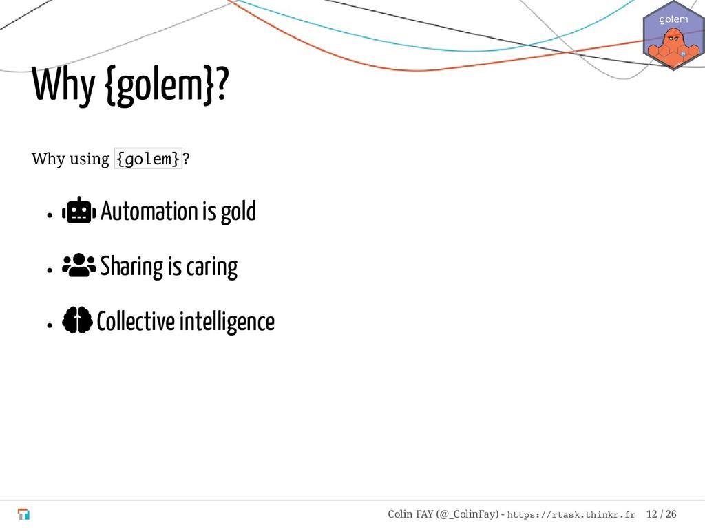 Why {golem}? Why using {golem}?  Automation is...