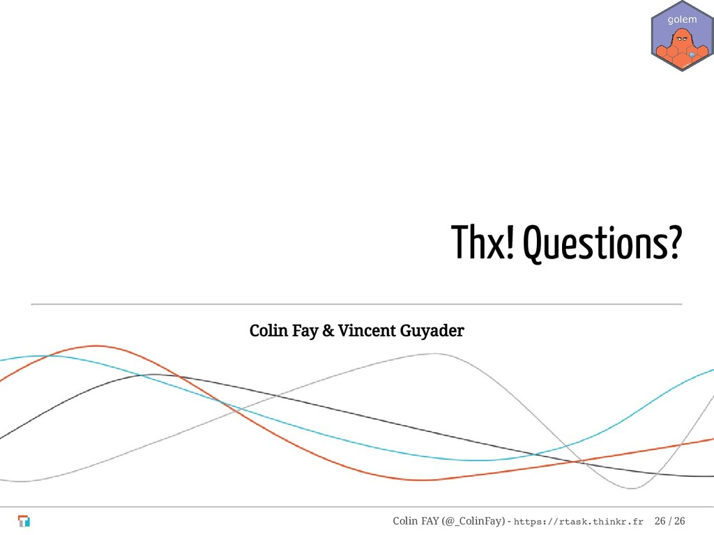 Thx! Questions? Colin Fay & Vincent Guyader Col...