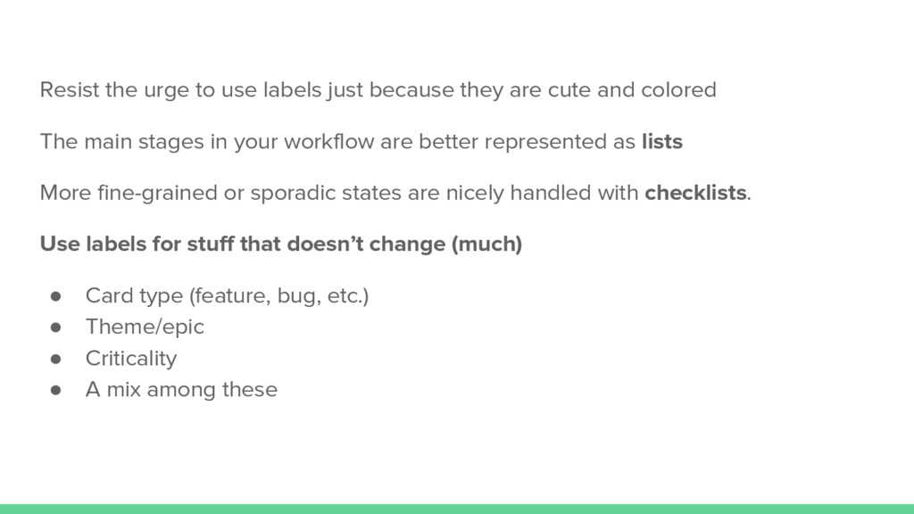 Resist the urge to use labels just because they...