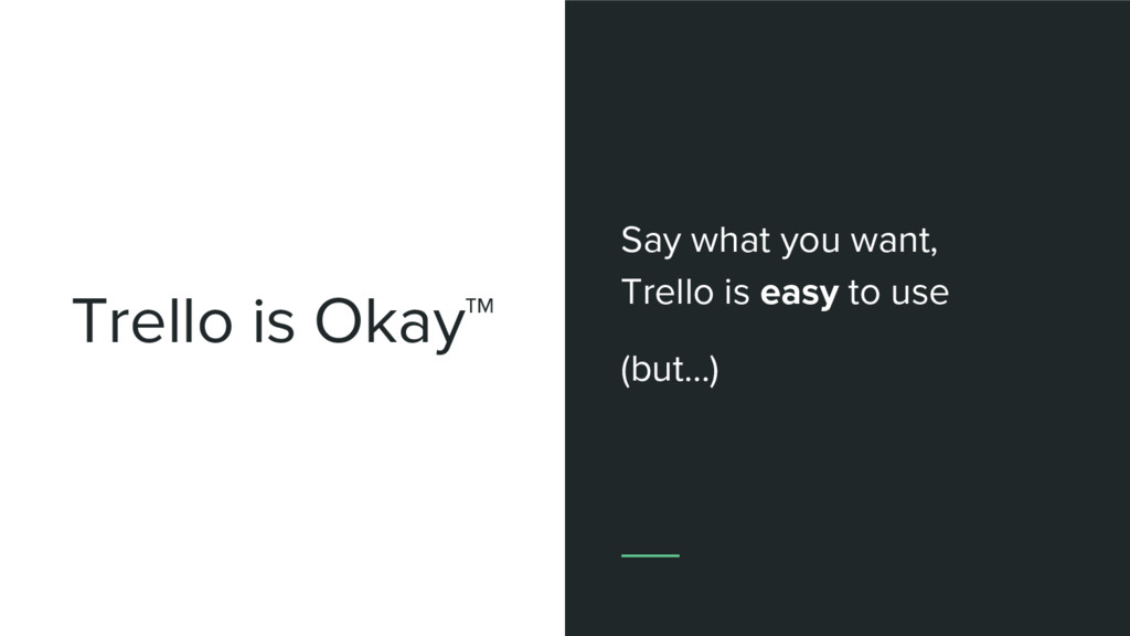 Trello is Okay™ Say what you want, Trello is ea...