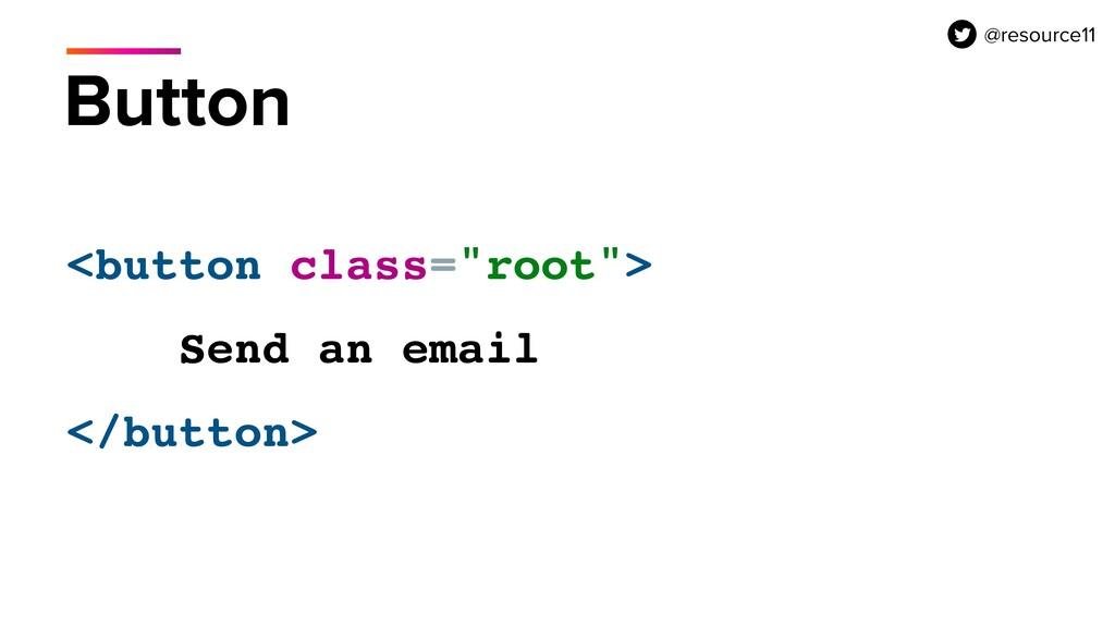 "Button <button class=""root""> Send an email </..."