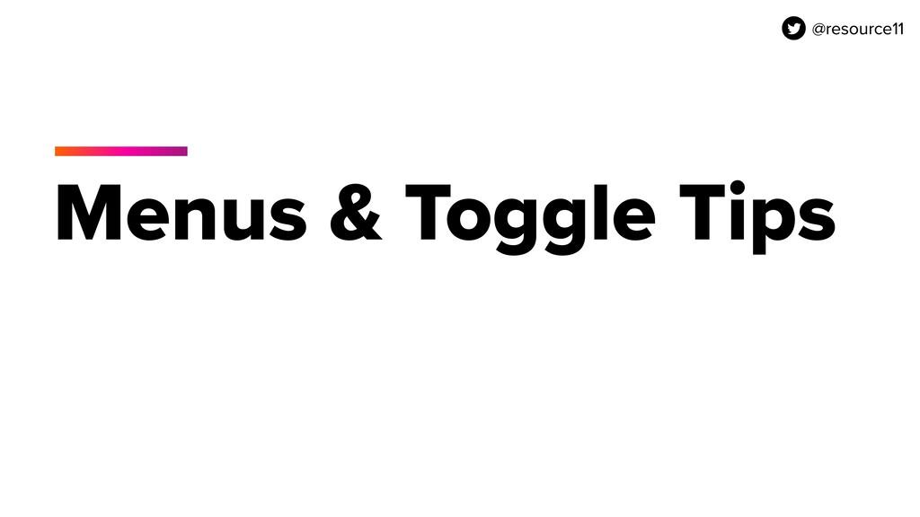 @resource11 Menus & Toggle Tips @resource11