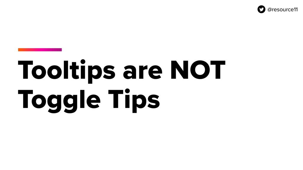 @resource11 Tooltips are NOT Toggle Tips @resou...
