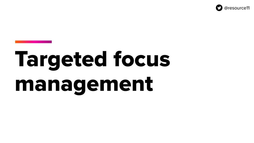 @resource11 Targeted focus management @resource...