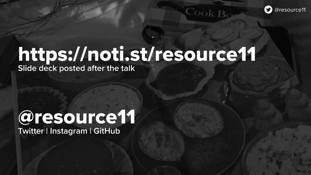 https://noti.st/resource11 Slide deck posted af...