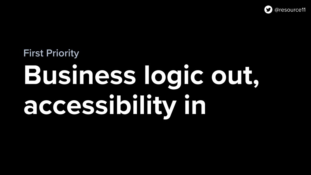 Business logic out, accessibility in First Prio...