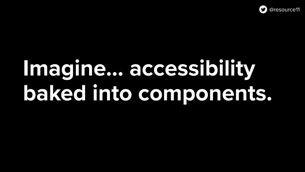 Imagine… accessibility baked into components. @...
