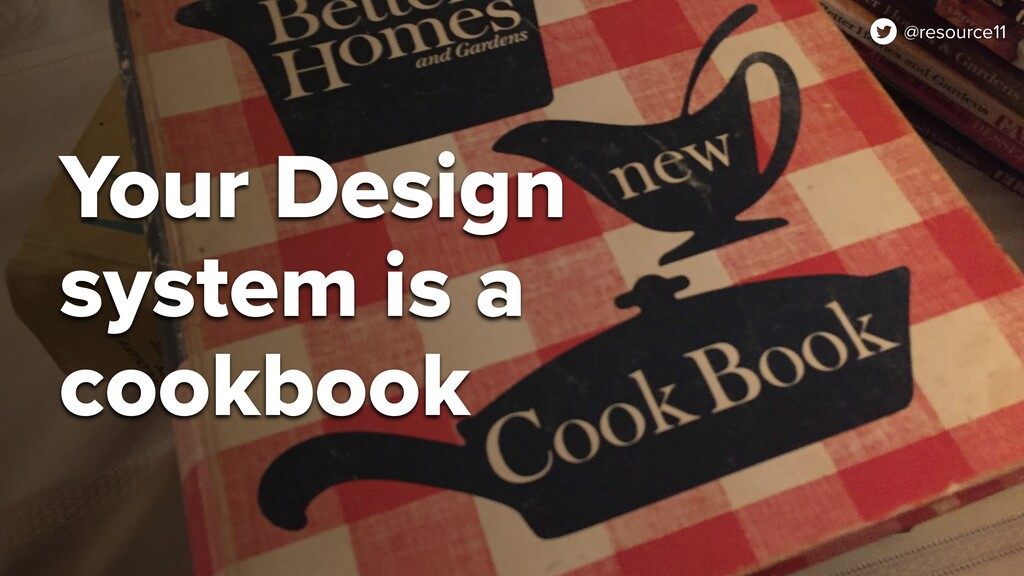 @resource11 Your Design system is a cookbook @r...
