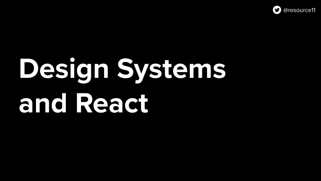 Design Systems and React @resource11