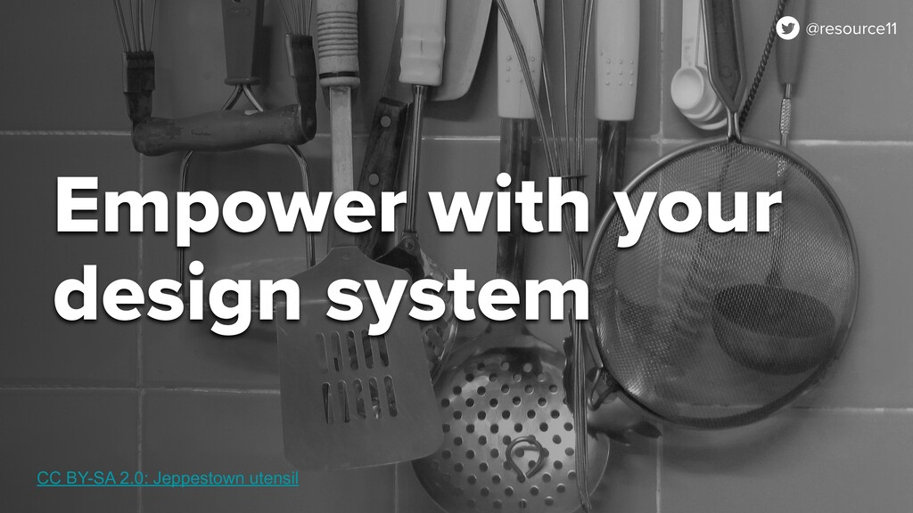 @resource11 Empower with your design system CC ...