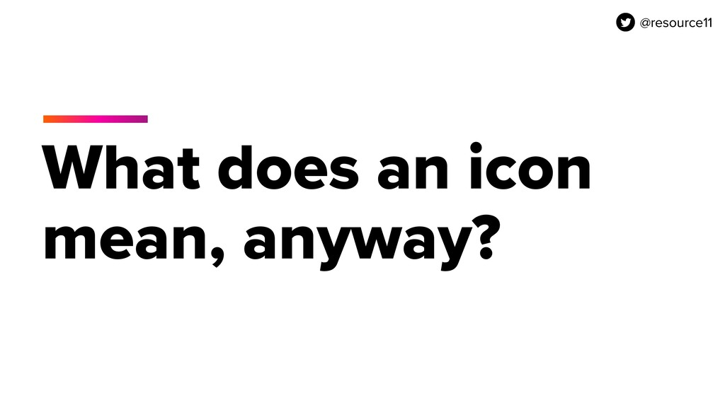@resource11 What does an icon mean, anyway? @re...