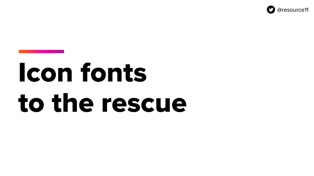 @resource11 Icon fonts to the rescue @resource11