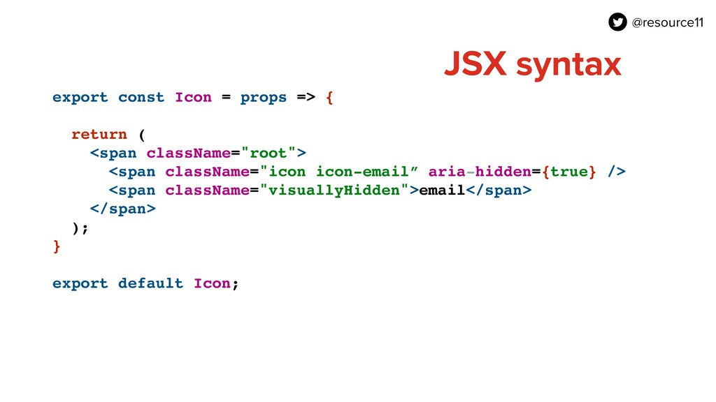 JSX syntax export const Icon = props => {  ret...