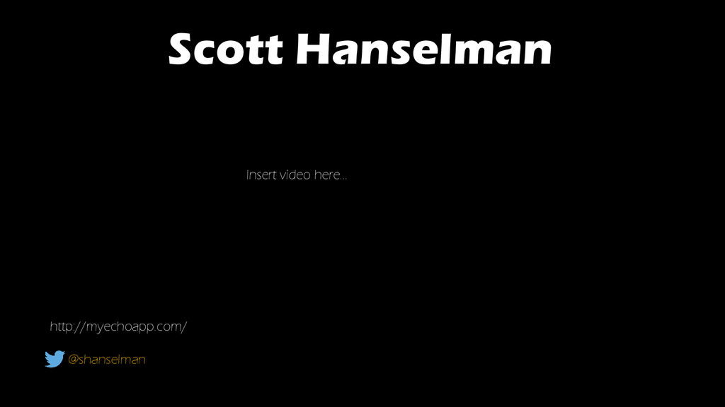 Scott Hanselman @shanselman http://myechoapp.co...