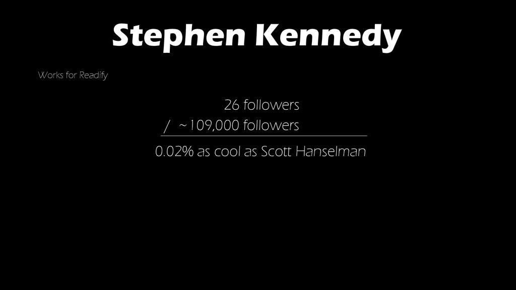Works for Readify Stephen Kennedy 26 followers ...
