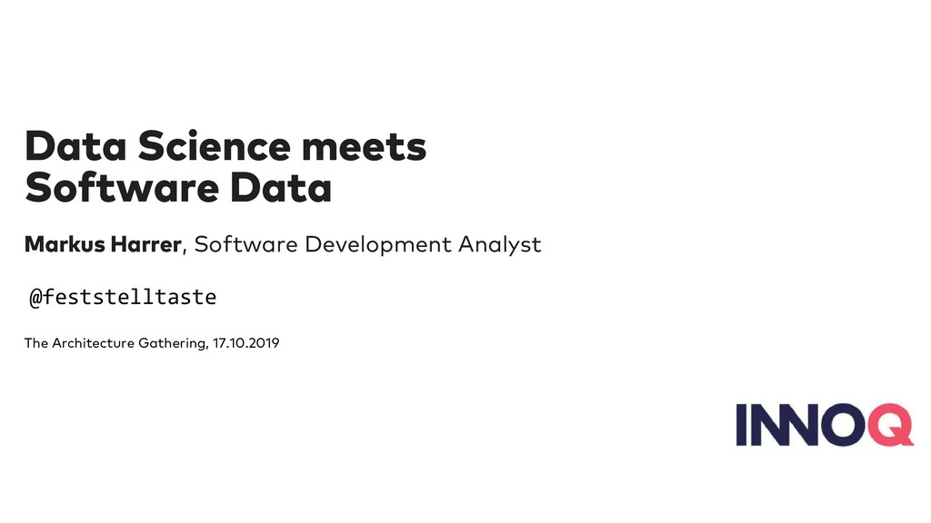Data Science meets Data Science meets Software ...
