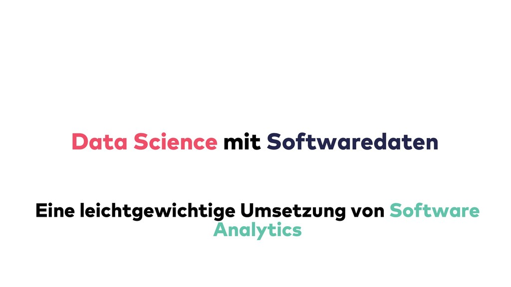 Data Science mit mit Softwaredaten Eine leichtg...