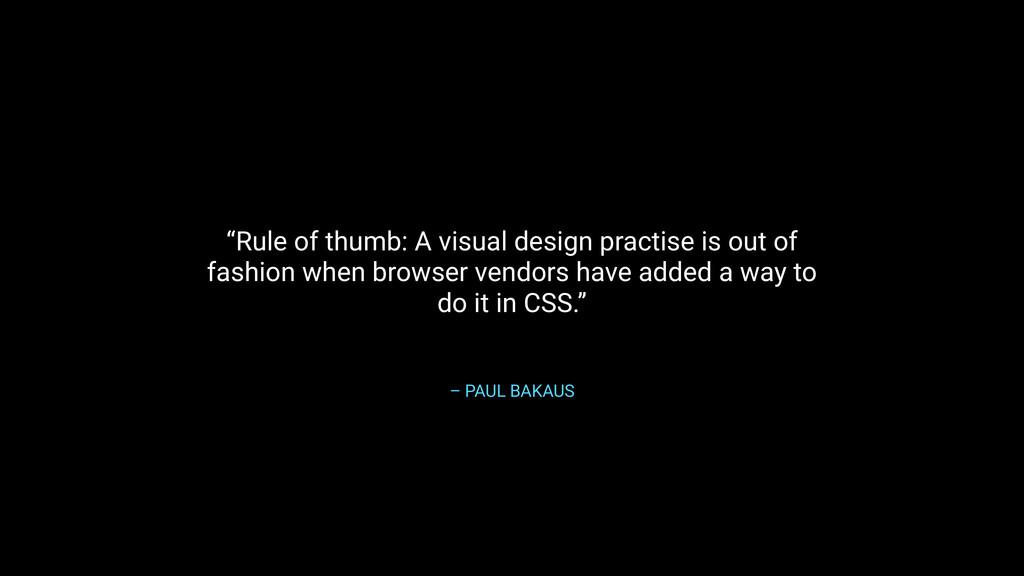 """– PAUL BAKAUS """"Rule of thumb: A visual design p..."""