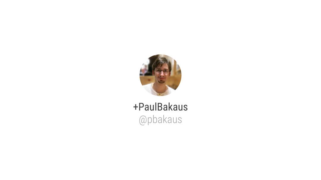 +PaulBakaus @pbakaus