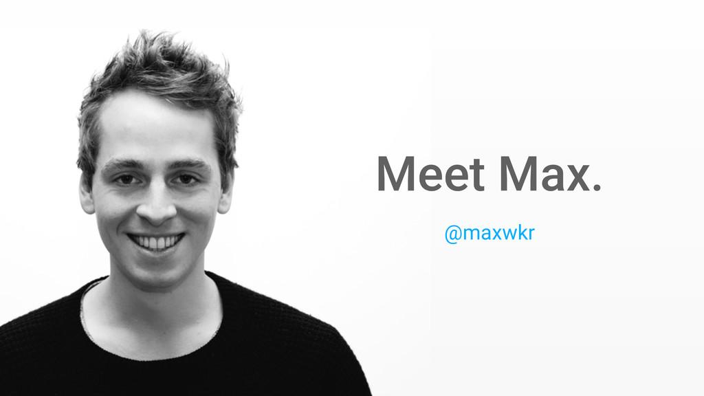 Meet Max. @maxwkr