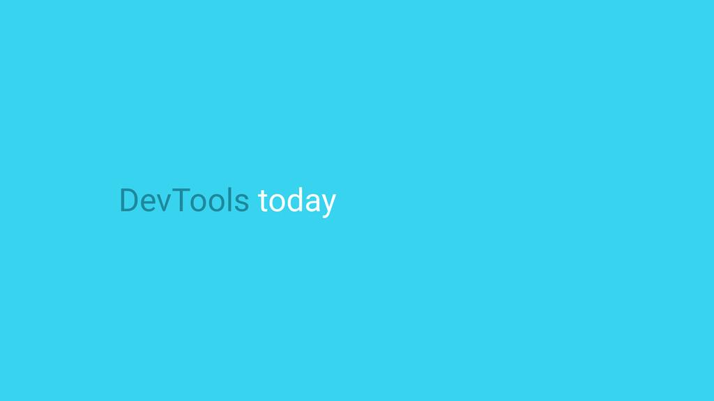 DevTools today