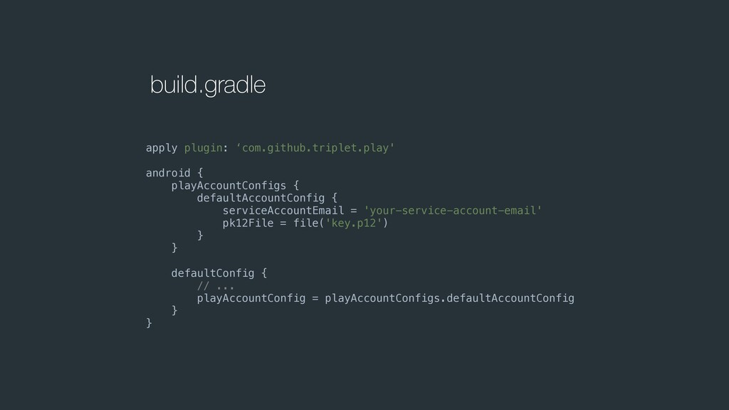apply plugin: 'com.github.triplet.play' android...