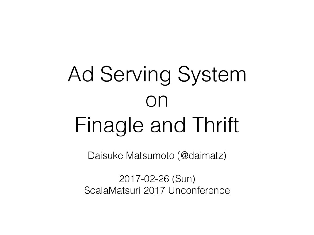 Ad Serving System on  Finagle and Thrift Dais...