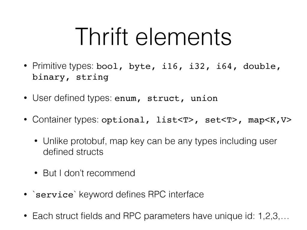 Thrift elements • Primitive types: bool, byte, ...