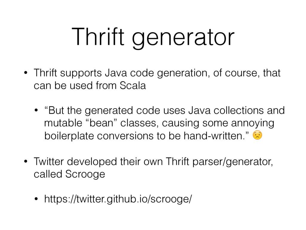 Thrift generator • Thrift supports Java code ge...
