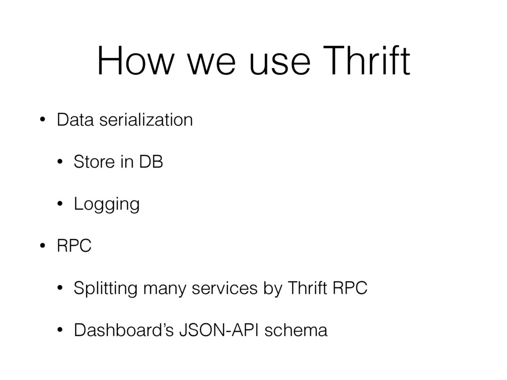 How we use Thrift • Data serialization • Store ...