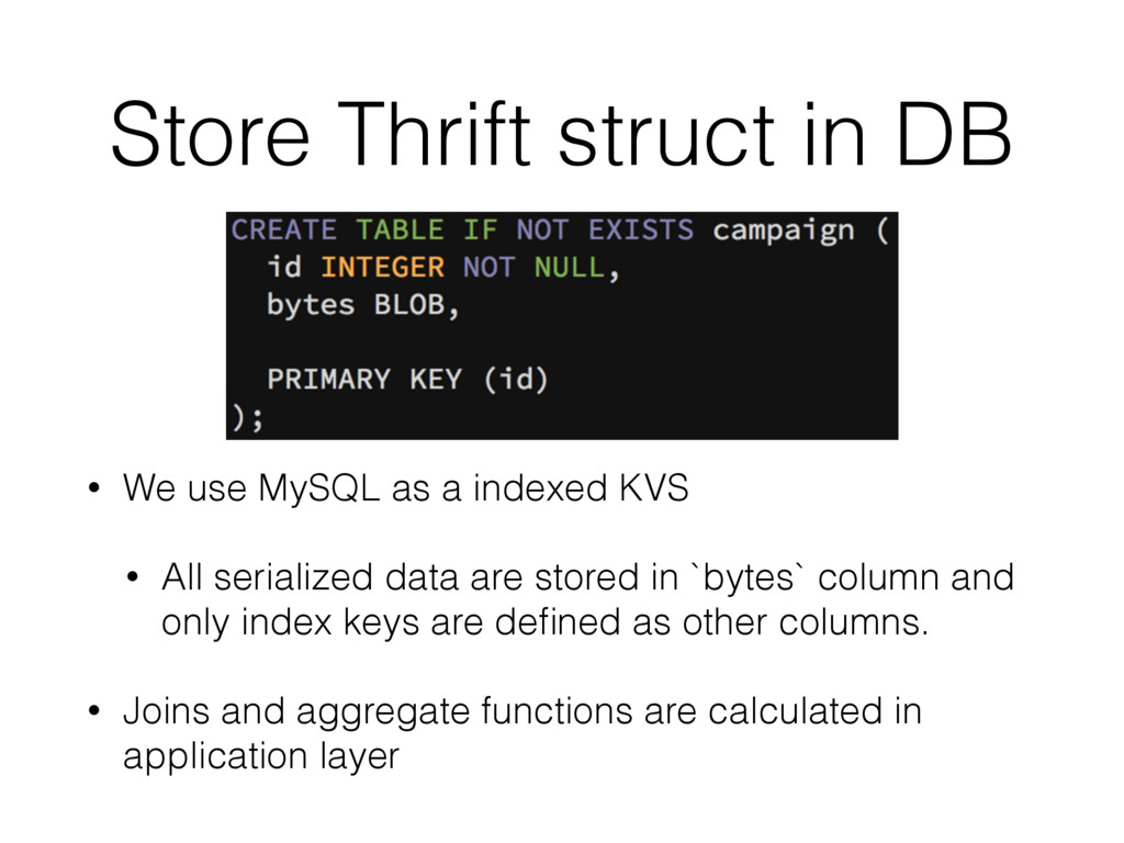 Store Thrift struct in DB • We use MySQL as a i...