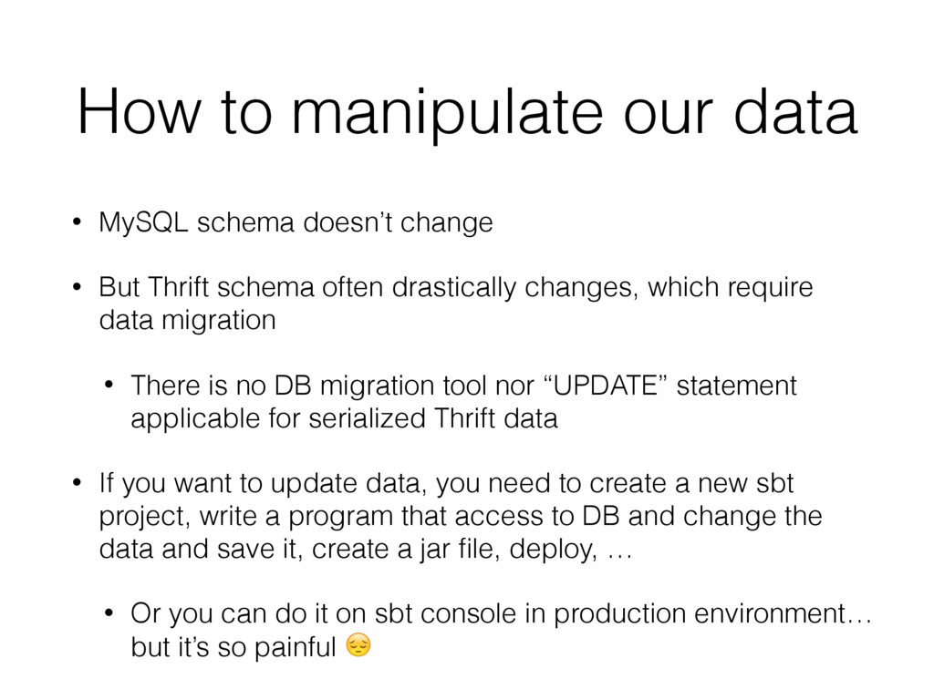 How to manipulate our data • MySQL schema doesn...