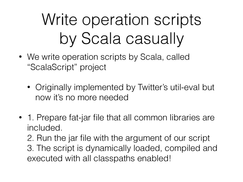Write operation scripts by Scala casually • We...