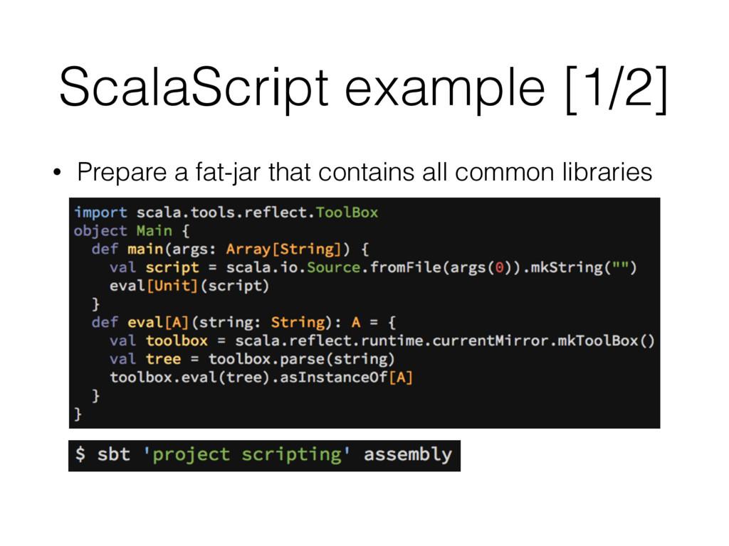 ScalaScript example [1/2] • Prepare a fat-jar t...