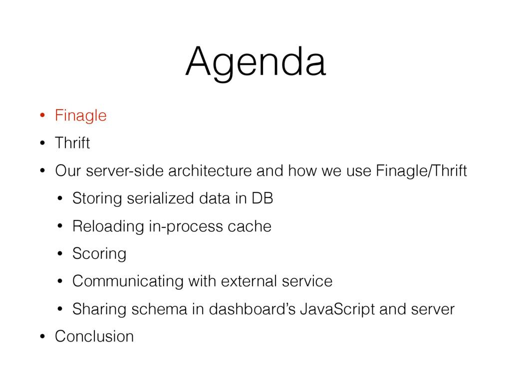 Agenda • Finagle • Thrift • Our server-side arc...