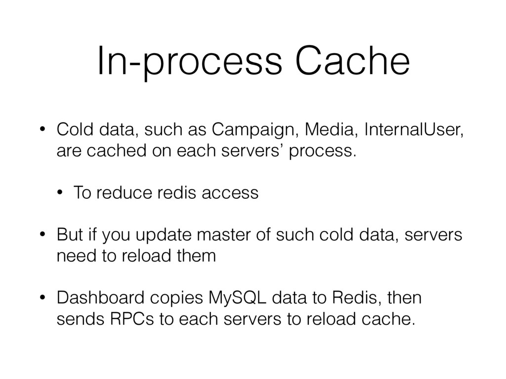 In-process Cache • Cold data, such as Campaign,...