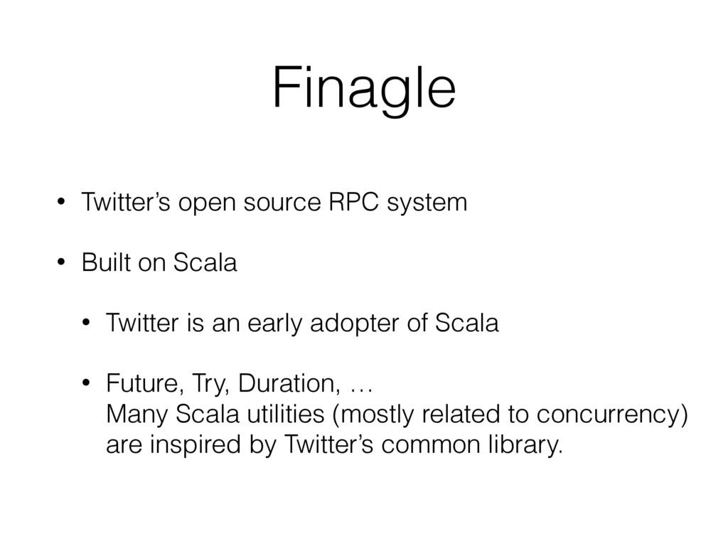 Finagle • Twitter's open source RPC system • Bu...