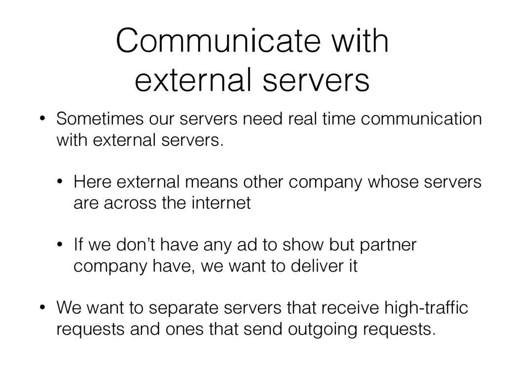 Communicate with external servers • Sometimes ...