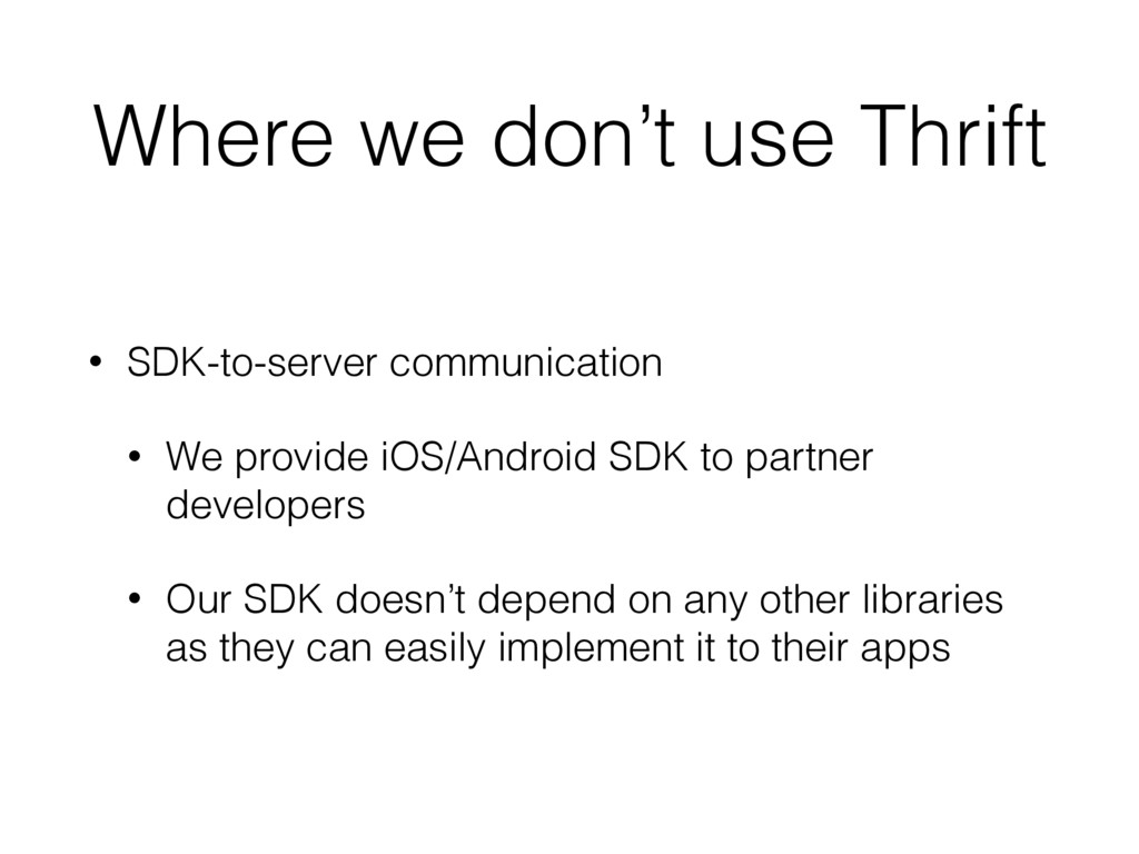 Where we don't use Thrift • SDK-to-server commu...