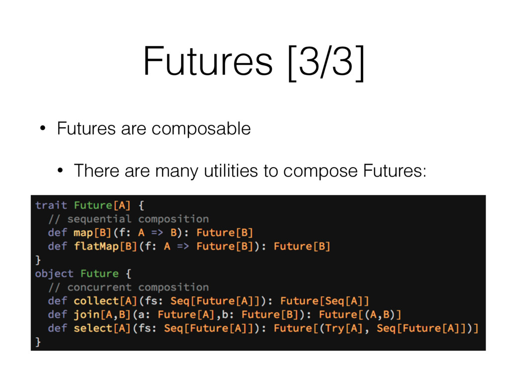 Futures [3/3] • Futures are composable • There ...