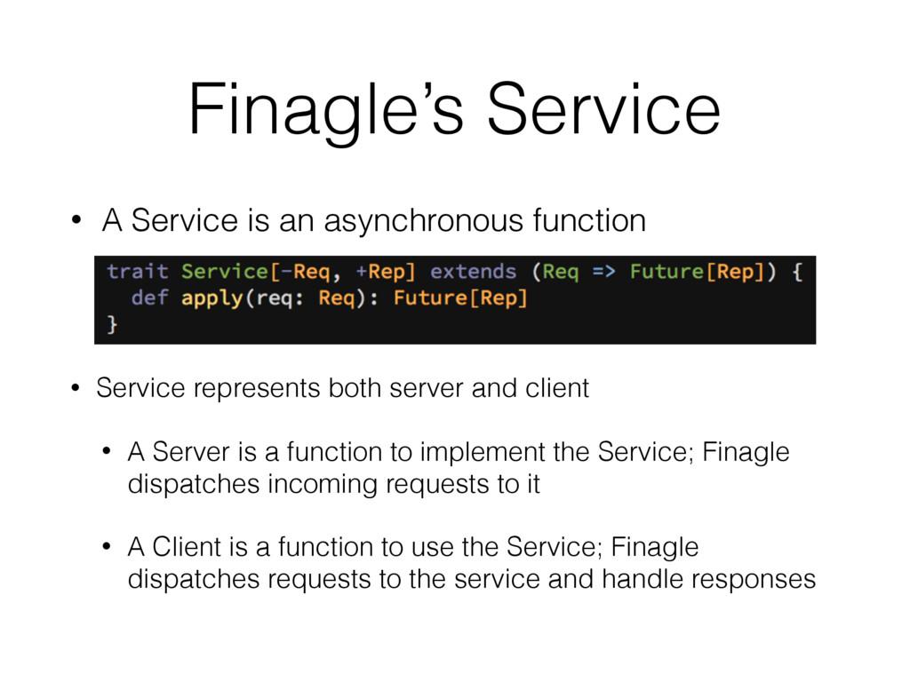 Finagle's Service • A Service is an asynchronou...