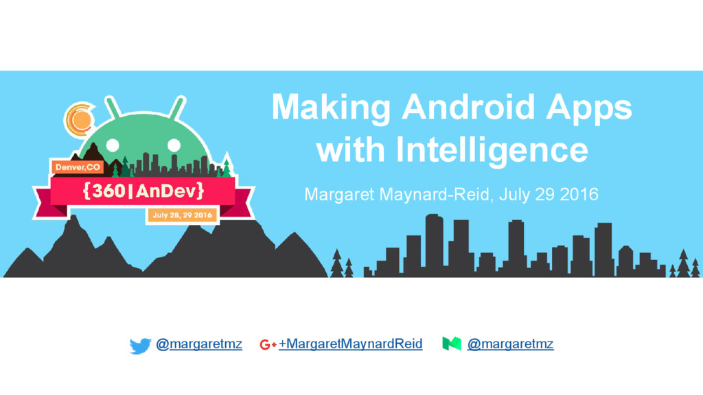 Making Android Apps with Intelligence Margaret ...