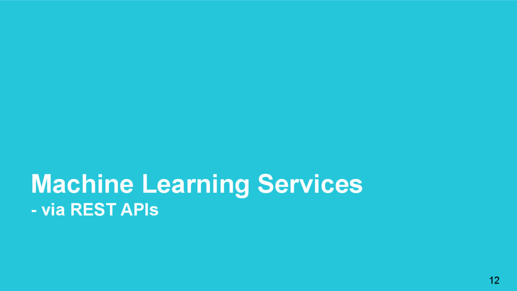 Machine Learning Services - via REST APIs 12