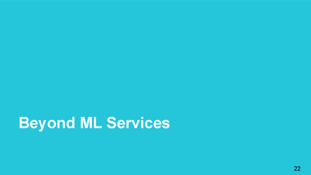 Beyond ML Services 22