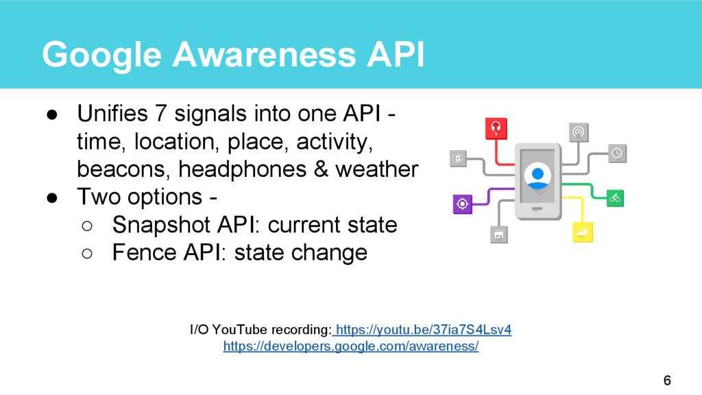 Google Awareness API ● Unifies 7 signals into o...